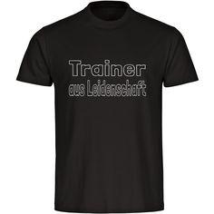 T-Shirt Trainer aus Leidenschaft Herren schwarz. Du bist Trainer durch und durch und dieser Job ist wie eine Berufung für dich? Dann ist dieses Shirt das absolute Must-have für dich und darf in deinem Kleiderschrank nicht fehlen. Egal ob Fußball, Handball, Tennis oder Schwimmen. Mit diesem Shirt zeigst Du Deine Leidenschaft als Trainer.  #shirt #funshirt #lustig #trainer #coach #sport #herren #geschenk #multifanshop  https://www.multifanshop.de/t-shirt-trainer-aus-leidensc…/…/