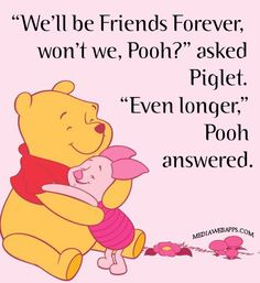 """""""We`ll be Friends Forever, won`t we, Pooh?"""", asked Piglet. """"Even longer,"""" Pooh answered.~ A.A. Milne, Winnie the Pooh friendship quotes friends best friends quote #Quotes"""