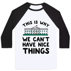 This is Why we Can't Have Nice Things - The government isn't working out for the common man, if 2016s election has been any indicator. Show your destain for the political process in this funny white house t shirt.