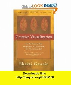 Creative Visualization Use the Power of Your Imagination to Create What You Want in Your Life (9781577316367) Shakti Gawain , ISBN-10: 1577316363  , ISBN-13: 978-1577316367 ,  , tutorials , pdf , ebook , torrent , downloads , rapidshare , filesonic , hotfile , megaupload , fileserve