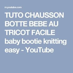 tuto chausson botte bebe au tricot facile baby bootie knitting easy youtube