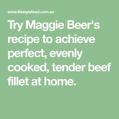 Try Maggie Beer's slow-cooked beef recipe to achieve perfect, evenly cooked, tender beef fillet at home. Beef Fillet, Slow Cooked Beef, Beer Recipes, Stuffed Peppers, Cooking, Christmas, Cuisine, Navidad, Filet Of Beef