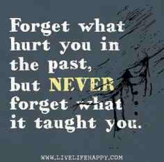 Forget what hurt you in the past, but never forget what it taught you. by deeplifequotes, via Flickr