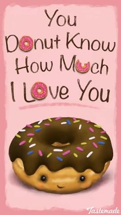 "You ""donut"" know how much I love you"