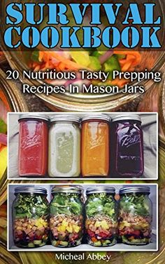 Survival Cookbook: 20 Nutritious Tasty Prepping Recipes In Mason Jars: (Survival Pantry, Canning and Preserving, Prepper's Pantry, Canning, Prepping for Survival, Mason Jar Meals, Mason Jar Recipes) by [Abbey, Micheal]