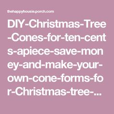 Diy crafts save money and have fun doing things yourself diy diy christmas tree cones for ten cents apiece solutioingenieria Image collections