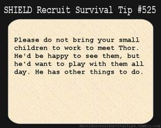 Survival Tips for S.H.I.E.L.D. Recruits, S.H.I.E.L.D. Recruit Survival Tip #525: I personally believe all children should meet a god.