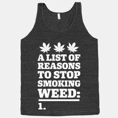 List Of Reasons To Stop Smoking Weed #weed #blazed #420 #Marijuana #shirt #clothes #punk #drugs #smoking #mj #mary #jane #legalize #america #funny #rebel #college #stoner #life #dorm