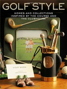 Golf Style: Homes and Collections Inspired by the Course and the Clubhouse by Vicky Moon,