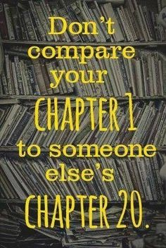Lifehack - Don't compare your chapter 1 to someone else's chapter 20  #Chapter, #Compare
