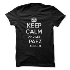 Awesome Tee Keep Calm and let PAEZ Handle it Personalized T-Shirt LN T shirts