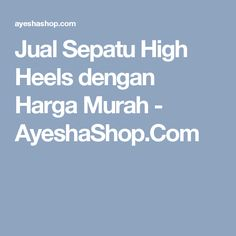 Jual Sepatu High Heels dengan Harga Murah - AyeshaShop.Com