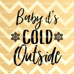 Baby It's cold Outside SVG, Christmas Svg, Xmas Svg, Winter Svg, Snowflake SVG, Christmas quote Svg, Eps, Cut Files, Clip Art, by SVGEnthusiast on Etsy