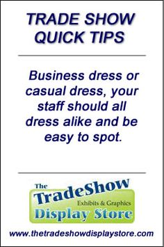 Business dress or casual dress, your staff should all dress alike and be easy to spot. www.thetradeshowdisplaystore.com