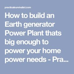 How to build an Earth generator Power Plant thats big enough to power your home power needs - Practical Survivalist
