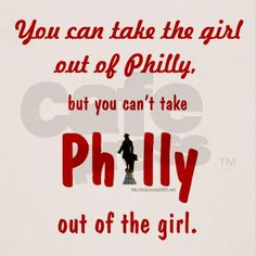 You can take the girl out of Philly, but you can't take Philly out of the girl!