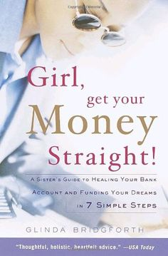 Girl, Get Your Money Straight: A Sister's Guide to Healing Your Bank Account and…