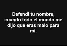 I defended your name when the world told me . Spanish Inspirational Quotes, Spanish Quotes, Mood Quotes, True Quotes, Sad Texts, Fitness Video, Love Phrases, Sad Love, Love Messages