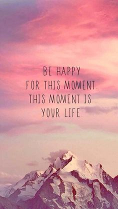 Be happy for this moment. This moment is your life. Be happy for this moment. This moment is your life. Great Quotes, Quotes To Live By, Me Quotes, Inspirational Quotes, Happy Quotes, Qoutes, Happiness Quotes, Famous Quotes, Moment Quotes