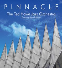 The Ted Howe Jazz Orchestra (feat. John Patitucci): 'Pinnacle' (2014)