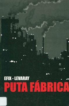 Puta fábrica / de Jean-Pierre Levaray y Efix, 2008