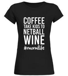 Coffee Take Kids to Netball Wine Mom T-Shirt