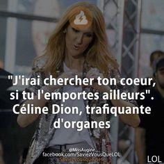 """""""J'irai chercher ton coeur, si tu l'emportes ailleurs"""". Céline Dion, trafiquante d'organes"""