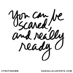 You can be scared, and really ready.