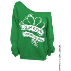 Irish Today Hungover Tomorrow - St. Patricks Day - Green Slouchy Oversized Sweatshirt ($22) found on Polyvore featuring tops, hoodies, sweatshirts, drinking, shirts, loose fitting tops, slouchy tops, loose shirts, shirts & tops and oversized sweatshirt