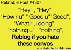 GAHHHH!!!!!!! I seriously cannot STAND those converstations!!
