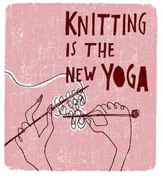"""Actually, I think that is wrong.Knitting is the """"old yoga""""! Your grandma or mom never thought of taking a yoga class, but they sure did knit, crochet, and quilt! Knitting Quotes, Knitting Humor, Knitting Projects, Knitting Patterns, Crochet Humour, Sewing Humor, Sewing Quotes, Knitting Club, Start Knitting"""
