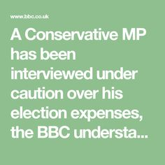 A Conservative MP has been interviewed under caution over his election expenses, the BBC understands. Craig Mackinlay, the MP for South Thanet, is being investigated over alleged overspending in the 2015 general election campaign.