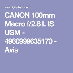 CANON 100mm Macro f/2.8 L IS USM - 4960999635170 - Avis