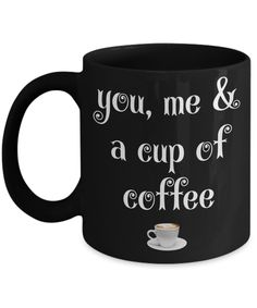 Wife Gifts For Wedding - Gifts For A Wife - 11 Oz Mug - Black Mug - You Me And A Cup Of Coffee  #customgift #coffeehumor #quote #anniversarygifts #birthdaygifts #giftsforhim #present #quoteoftheday #gift #birthdaywishes