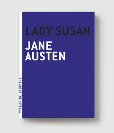 """Lady Susan    """"I AM INDEED PROVOKED AT THE ARTIFICE OF THIS UNPRINCIPLED WOMAN."""""""