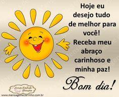 Desejo a você um bom dia,  com um bom sorriso,  muito bom humor,  um bom café  e boa fé!
