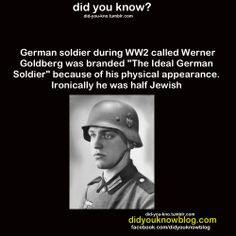"""German soldier during called Werner Goldberg was branded """"The Ideal German Soldier"""" because of his physical appearance. Ironically he was half Jewish Wow Facts, Wtf Fun Facts, Funny Facts, Strange Facts, Crazy Facts, Interesting Information, Interesting History, Interesting Facts, What The Fact"""