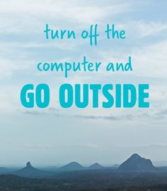turn off the computer and go outside Internet Quotes, Come Fly With Me, The Computer, Bettering Myself, Speak The Truth, Summer Breeze, Go Outside, Travel Quotes, Make Me Smile