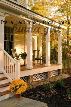 I'm a back road, front porch kinda girl. One day I will have my private drive country home.