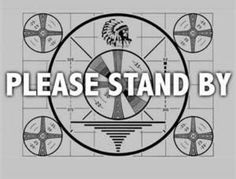 TV test pattern  - When Network feed was lost and at midnight when the station went off the air for the night.