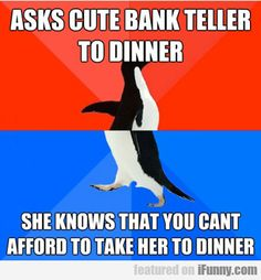 HAHAHAHAHAHAH this is so funny considering I'm a bank teller