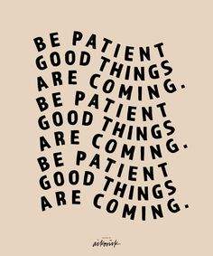 Just a little reminder to always be patient. Not all of us like to be but I'm a firm believer in good things come to those who wait. Positive Quotes, Motivational Quotes, Inspirational Quotes, Cool Words, Kind Words, Quote Girl, Sweet Words, Deep, Wall Quotes