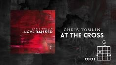 Check out the #Vevo #musicvideo for At The Cross (Love Ran Red) (Lyrics & Chords) by Chris Tomlin