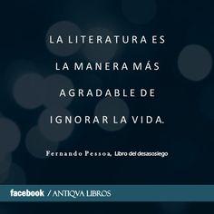 """""""La literatura es la manera más agradable de ignorar la vida"""". - Fernando Pessoa, El libro del desasosiego"""
