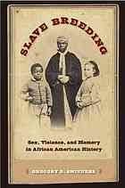 Slave breeding : sex, violence, and memory in African American history