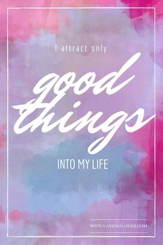 """""""I attract only GOOD THINGS into my life."""" #affirmations"""