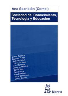 Sociedad del conocimiento, tecnología y educación / Ana Sacristán (comp.) ; Daniel Cassany... [et al.]. Ver en el catálogo: http://cisne.sim.ucm.es/record=b3318117~S6*spi
