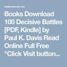 "Best Free Books 100 Decisive Battles [PDF, Docs] by Paul K. Davis Complete Read Online ""Click Visit button"" to access full FREE ebook Mark Williams, Free Ebooks, Reading Online, True Stories, Kindle, My Books, Battle, Pdf, Buttons"