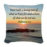 HEBREWS 11 Woven Throw Pillow Encourage all with our awe-inspiring Hebrews 11:1 designs on beautiful Tees, Apparel, and gifts at Heavenly Blessings. This uplifting Hebrews 11:1 design is the perfect gift for birthdays, holidays, or any occasion. Now faith is being sure of what we hope for and certain of what we do not see.  All designs can be customized to add names, dates, events, or any verse/quote. Contact us with any requests. http://www.cafepress.com/heavenlyblessings/11726646…
