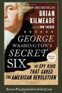 George Washington's Secret Six-History-Historical Fiction-American Revolution - Raising Soldiers 4 Christ
